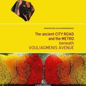 The ancient City Road and the Metro beneath Vouliagmenis avenue Konstantina Kaza-Papageorgiou